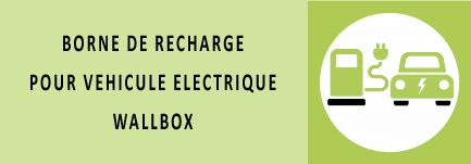 BORNE DE RECHARGE POUR VEHICULE ELECTRIQUE WALLBOX